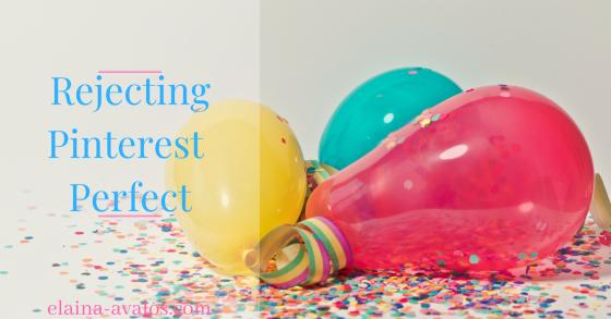 Rejecting Pinterest Perfect, Elaina Avalos, Pinterest Fail, Pinterest Mom, Mommy Blogger