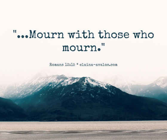 _...Mourn with those who mourn._ Romans 12_15