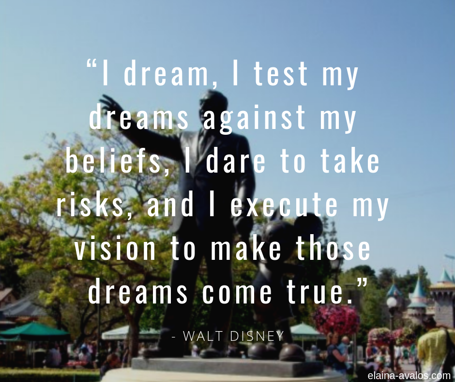 Walt Disney, Elaina Avalos, Dreamers, Chasing Dreams, Dream Chaser, Dream Catcher, Disneyland