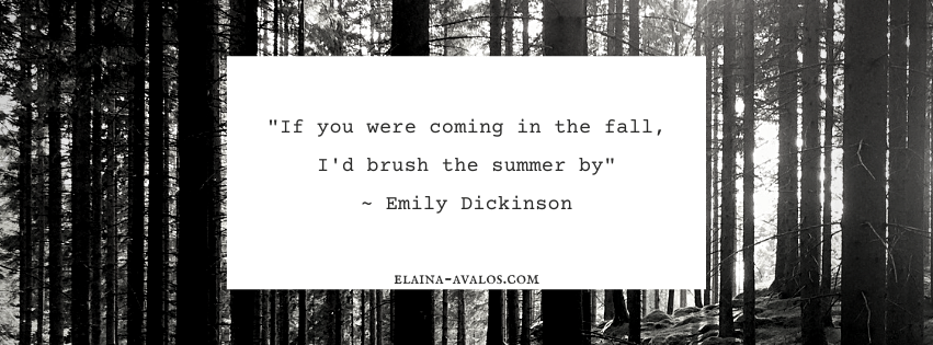 Emily Dickinson, If you were coming in the fall, elaina avalos, elaina m. avalos