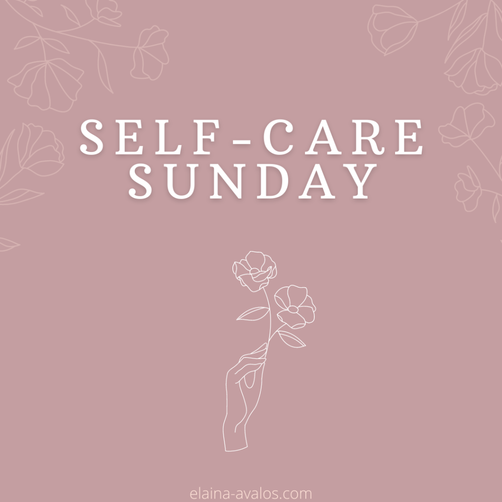 elaina m. avalos, self-care sunday, elaina avalos, live well be well